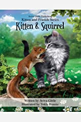 "Kitten & Squirrel: A story that helps you teach your child friendship skills, manners, and etiquette in a fun, ""non-preachy"" way. Full color illustrations ... Tekla Huszár. (Kitten and Friends Book 3) Kindle Edition"