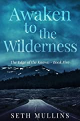 Awaken to the Wilderness (The Edge of the Known Book 5) Kindle Edition