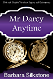 Mr Darcy Anytime: Pride and Prejudice Variations Regency and Contemporary (Mister Darcy Series Comedic Mystery)