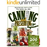 CANNING AND PRESERVING FOR BEGINNERS: A Step-By-Step Guide On How To Can Fruits, Meats, Vegetables, And Jams. Eat Healthier W