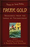 Faerie Gold: Treasures From The Land Of Enchantment (Classics for Young Readers)