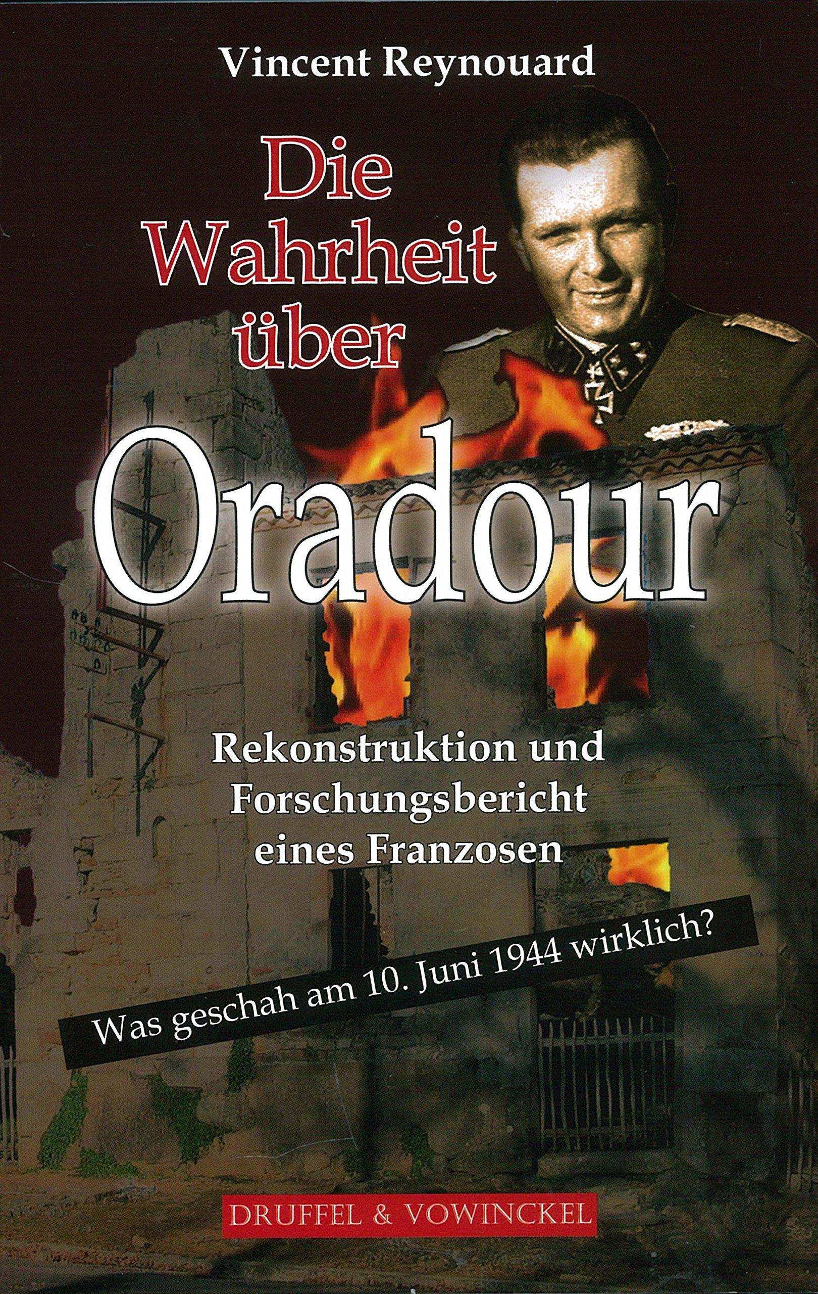 Die Wahrheit über Oradour: Was geschah am 10. Juni 1944 wirklich. Rekonstruktion und Forschungsbericht