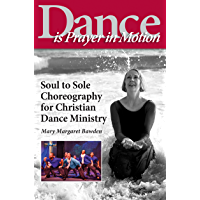 Dance is Prayer in Motion: Soul to Sole Choreography for Christian Dance Ministry book cover