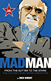 Mad Man: From the Gutter to the Stars, the Ad Man who Saved Brighton