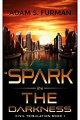 A Spark in the Darkness (Civil Tribulation Book 1) Kindle Edition