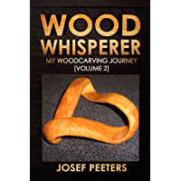 Wood Whisperer: My Woodcarving Journey (Volume 2)