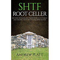 SHTF Root Cellar: Discover DIY Hacks and strategies on food storage and creating your own natural refrigeration (English Edition)