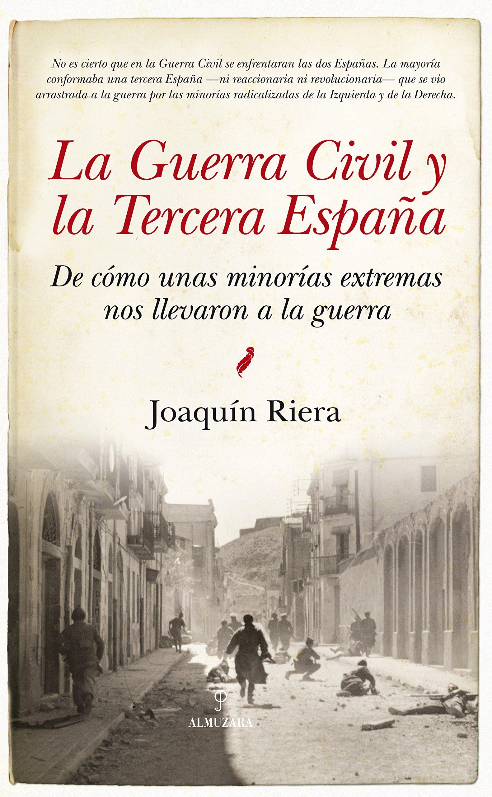 La Guerra Civil y la Tercera España: De cómo unas minorías extremas nos llevaron a la guerra Historia: Amazon.es: Riera Ginestar, Joaquín: Libros
