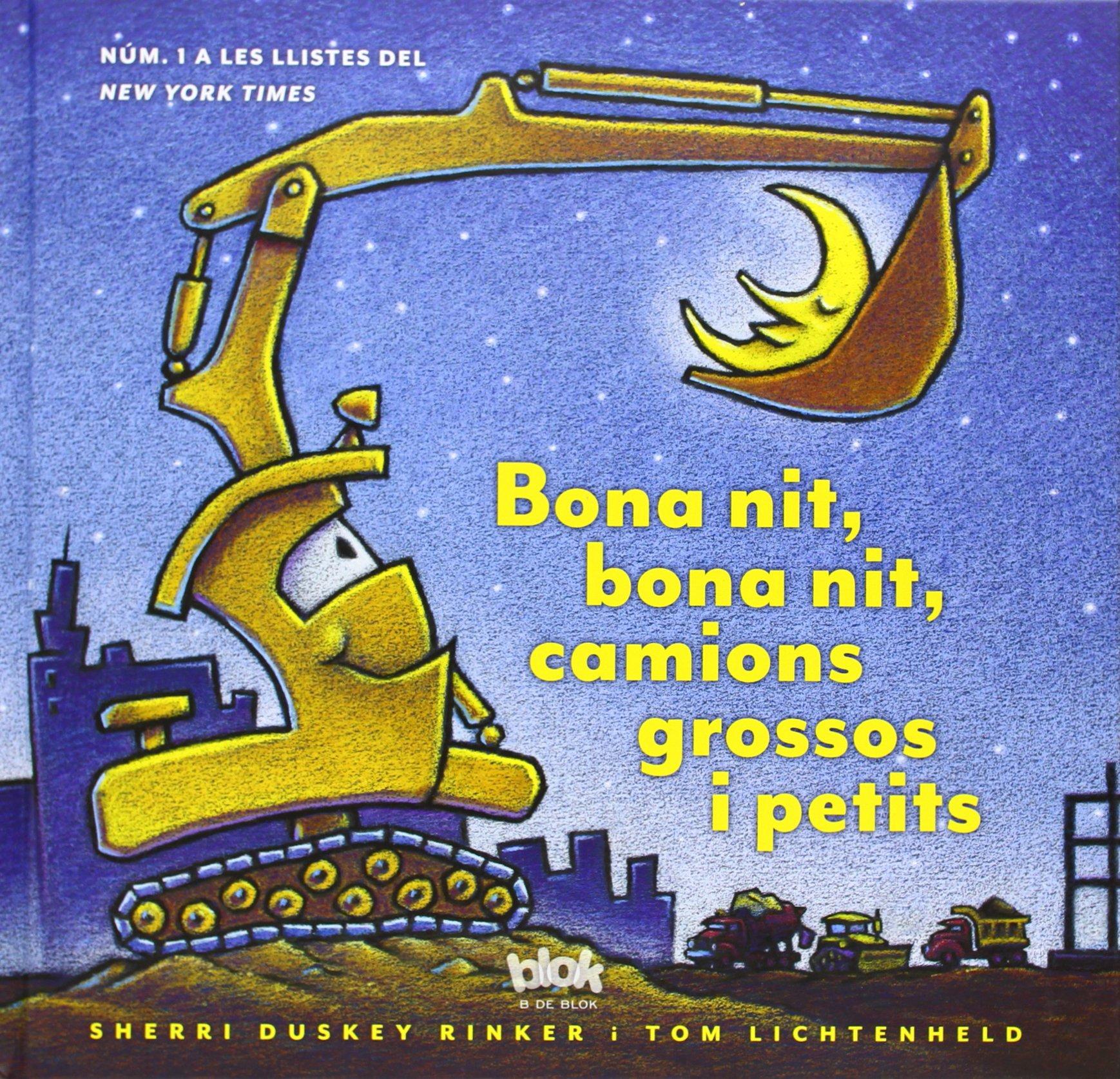 Bona Nit Bona Nit Camions Grossos I Petits B De Blok Catalan Edition Lichtenheld Tom 9788415579670 Books