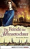 Die Feinde der Hansetochter: Historischer Roman (German Edition)