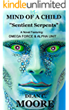 """Mind of a Child: """"Sentient Serpents"""" (OMEGA FORCE and ALPHA UNIT Book 1)"""