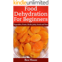 Food Dehydration For Beginners, Drying Vegetables, Fruits, Herbs, Jerky, Seeds, Nuts