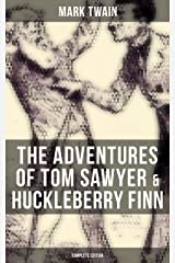 The Adventures of Tom Sawyer & Huckleberry Finn - Complete Edition: The Adventures of Tom Sawyer, Adventures of Huckleberry Finn, Tom Sawyer Abroad & Tom Sawyer, Detective Kindle Edition