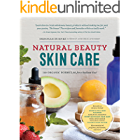 Natural Beauty Skin Care: 110 Organic Formulas for a Radiant You! (English Edition)