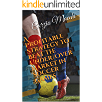 A Profitable Strategy to Beat the Under/Over Market in Soccer Games (English Edition)
