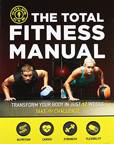 The Total Fitness Manual: Transform Your Body in Just 12 Weeks (Golds Gym)