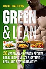 Green & Lean: 20 Vegetarian and Vegan Recipes for Building Muscle, Getting Lean, and Staying Healthy Kindle Edition