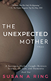 The Unexpected Mother: A Surrogate Mother Caught Between Science, the Law, and Humanity (Book One)