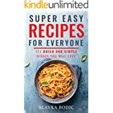Super Easy Recipes For Everyone: 111 Quick And Simple Dishes You Will Love (World Cuisines Book 10)