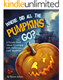 Where did all the pumpkins go?: A Picture Book About Friendship with Halloween Cozy Mysteries