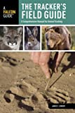 Tracker's Field Guide: A Comprehensive Manual For Animal Tracking