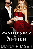 Wanted: A Baby by the Sheikh (Desert Kings Book 6)