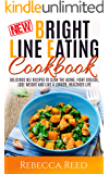 Bright Line Eating Cookbook: Delicious BLE recipes to slow the Aging Process, Fight Disease, Lose Weight and Live a Longer, Healthier Life