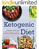 Ketogenic Diet: A Beginner's Guide with 20 Delicious and Easy Recipes You and Your Family will Love! (Low Carb, Weight Loss, Fat Burn, Healthy Lifestyle, ... Healing your Body, Confidence Booster)