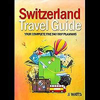 Switzerland Travel Guide: Complete 5 day trip planning, Switzerland Europe Travel 2019