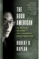 The Good American: The Epic Life of Bob Gersony, the U.S. Government's Greatest Humanitarian Kindle Edition