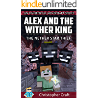 Alex and the Nether Wither King: The Nether Star Thief (Unofficial Minecraft Books) (Adventures of Alex Book 1)