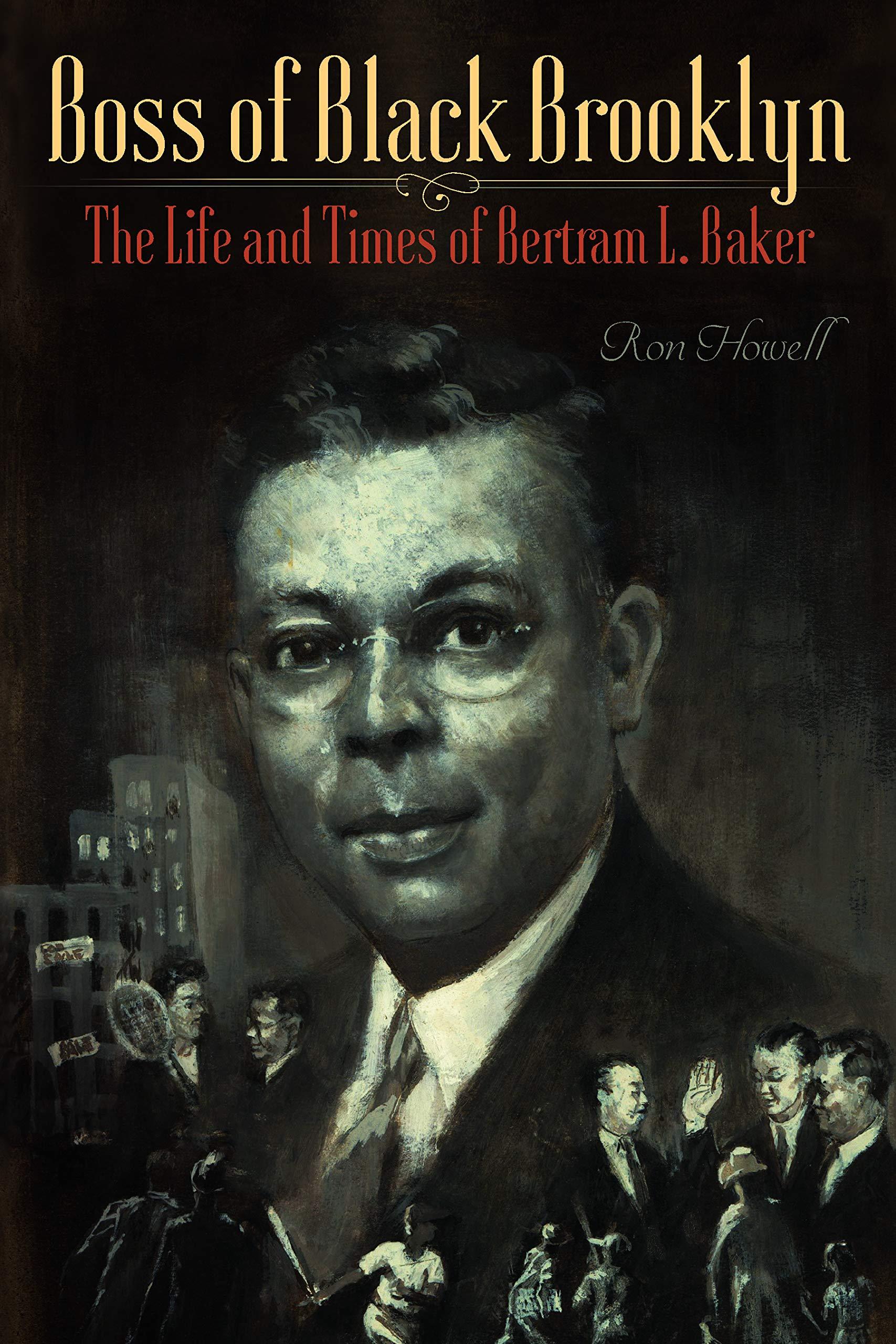 Boss of Black Brooklyn: The Life and Times of Bertram L. Baker ...