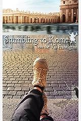 Stumbling to Rome on the Via Francigena Kindle Edition