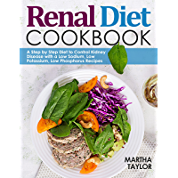 Renal Diet Cookbook: A Step by Step Diet to Control Kidney Disease with a Low Sodium, Low Potassium, Low Phosphorus…