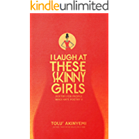 I Laugh At These Skinny Girls: Poetry For People Who Hate Poetry