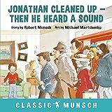 Jonathan Cleaned Up--Then He Heard a Sound (Classic Munsch)