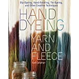 Hand Dyeing Yarn and Fleece: Custom-Color Your Favorite Fibers with Dip-Dyeing, Hand-Painting, Tie-Dyeing, and Other Creative