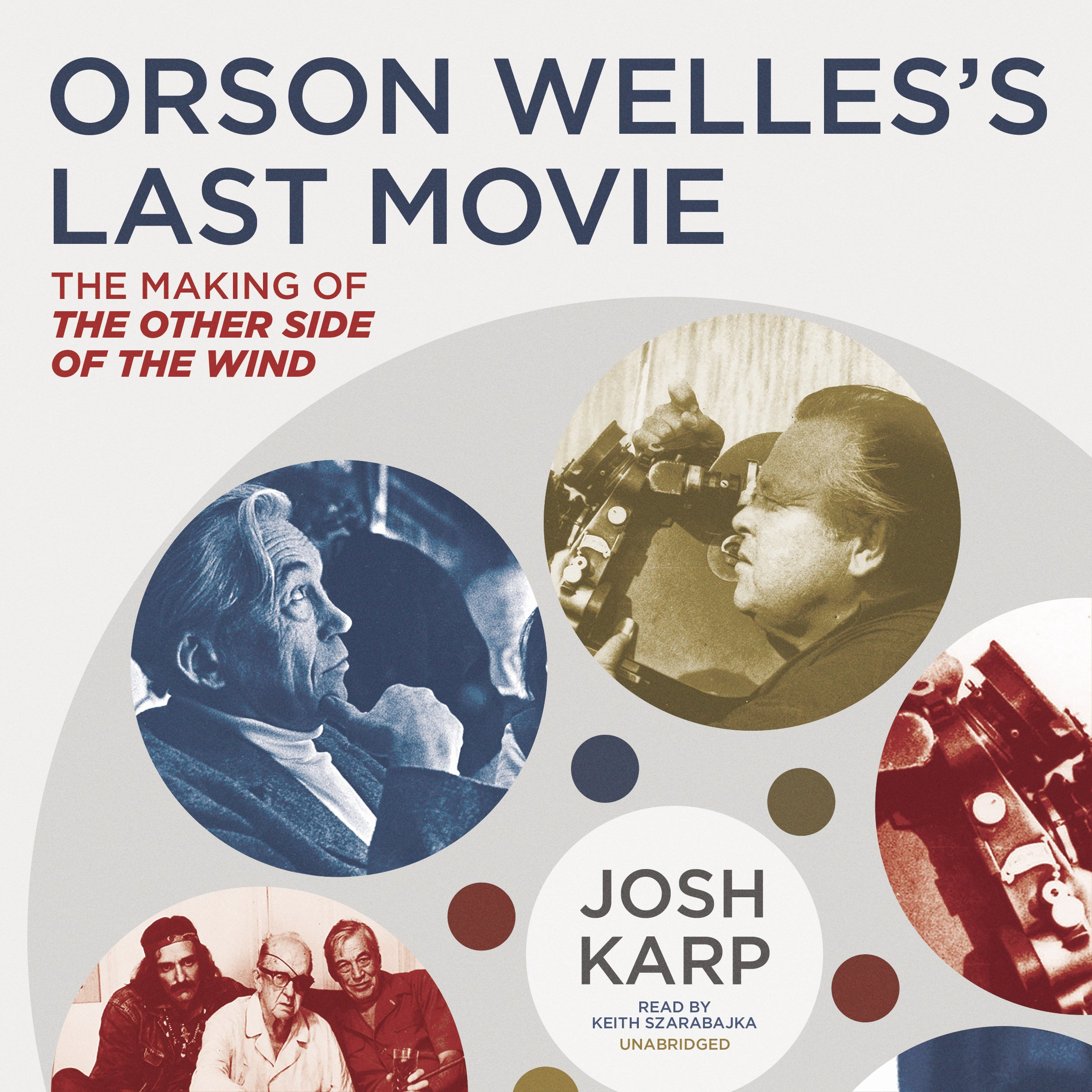 Orson Welles's Last Movie: The Making Of the Other Side of the Wind: Library Edition