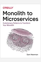 Monolith to Microservices: Evolutionary Patterns to Transform Your Monolith Kindle Edition