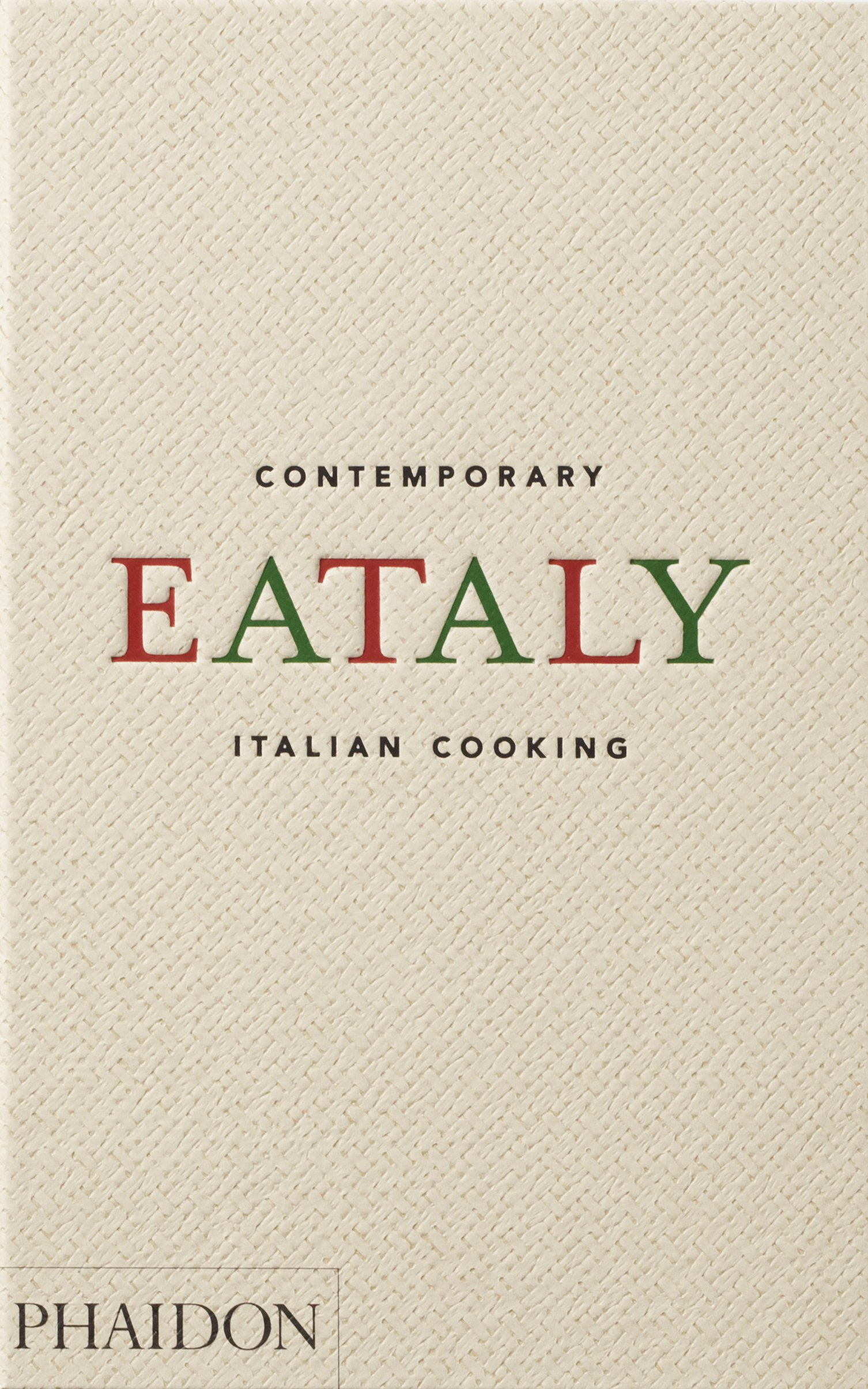 Eataly: Contemporary Italian Cooking by Phaidon Press