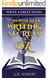 Write a Great Novel: The Wonderful Writing Secrets of Oz