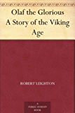 Olaf the Glorious A Story of the Viking Age (English Edition)