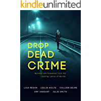 Drop Dead Crime: Mystery and Suspense from the Leading Ladies of Murder