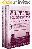 Writing for Beginners: Step-by-Step | 2 Manuscripts in 1 Book | Essential Fiction Writing Skills, Creative Writing and Beginners Writing Tricks Any Writer Can Learn (Writing Best Seller 23)
