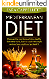 The Mediterranean diet: Discover the most famous Italian healthy diet in the world, learn to cook with simple recipes, lose weight and get back fit. (Sara's diets Book 1)