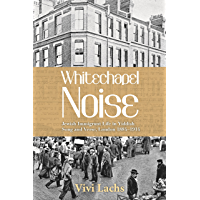 Whitechapel Noise: Jewish Immigrant Life in Yiddish Song and Verse, London 1884–1914 book cover