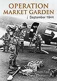 Operation Market Garden: September 1944 (Then & Now)