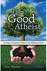 The Good Atheist: Living a Purpose-Filled Life Without God Kindle Edition