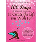 100 Days of Actions & Intentions to Create the Life You Wish For: Guide Yourself to a Place Where You're Happy & Free and Ach