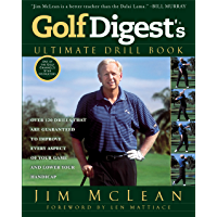 Golf Digest's Ultimate Drill Book: Over 120 Drills that Are Guaranteed to Improve Every Aspect of Your Game and Low